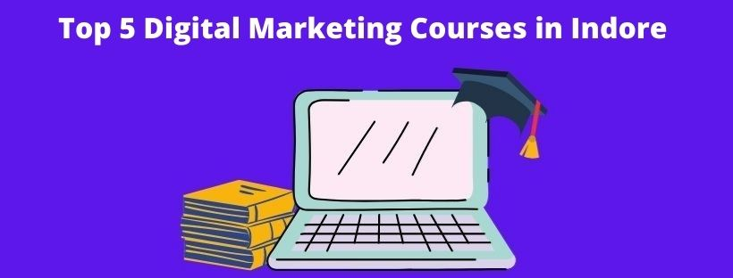 Updated list of the best digital marketing courses in Indore